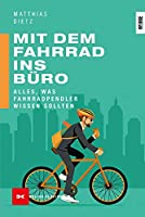 Mit dem Fahrrad ins Buero: Alles, was Fahrradpendler wissen sollten