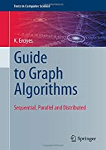 Guide to Graph Algorithms: Sequential, Parallel and Distributed (Texts in Computer Science)