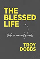The Blessed Life: That No One Really Wants