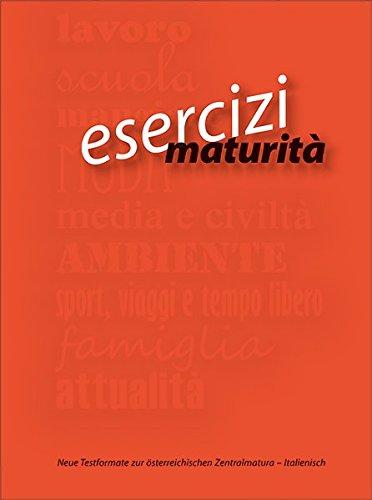esercizi_maturità: Übungs- und Vorbereitungsbuch zur schriftlichen Reifeprüfung Italienisch