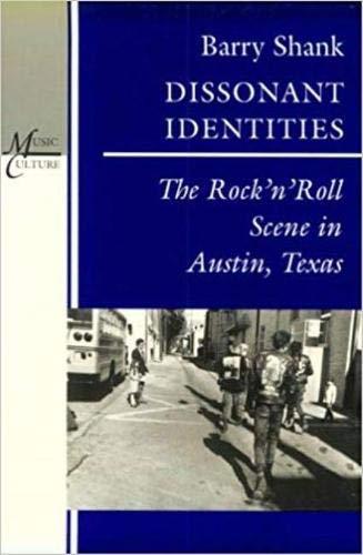 Dissonant Identities: The Rock'n'Roll Scene in Austin, Texas (Music / Culture)