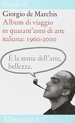 Album di viaggio in quarant'anni di arte italiana (Parola di...)