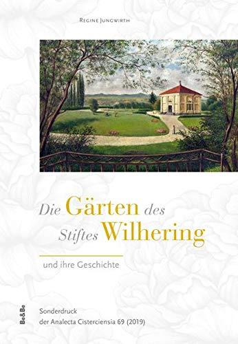 Die Gärten des Stiftes Wilhering und ihre Geschichte: Sonderdruck der Analecta Cisterciensia 69 (2019)