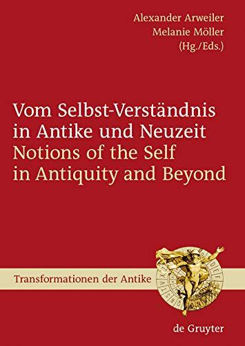 Vom Selbst-Verständnis in Antike und Neuzeit / Notions of the Self in Antiquity and Beyond (Transformationen der Antike 8)