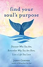 Find Your Soul's Purpose: Discover Who You Are, Remember Why You Are Here, Live a Life You Love (Find My Purpose in Life)