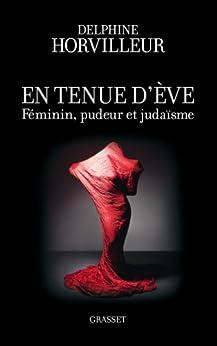 En tenue d'Eve : Féminin, Pudeur et Judaïsme (essai français) par [Delphine Horvilleur]