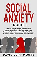 Social Anxiety Guide: How to analyze people, improve your Conversation Skills & talk to Anyone Using Charismatic Communication. A Practical Guide to Manage Shyness, Stop Anxiety and just be You.