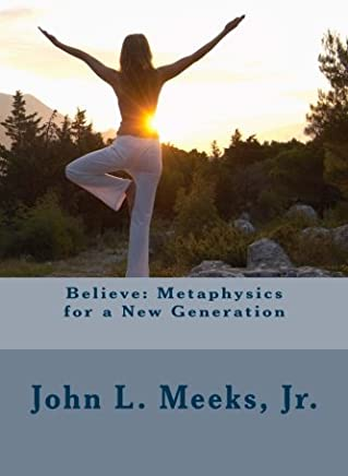 Believe: Metaphysics for a New Generation: Based on Dare to Believe! by May Rowland by Mr. John Louis Meeks Jr. (2012-12-06)