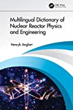 Multilingual Dictionary of Nuclear Reactor Physics and Engineering (English Edition)