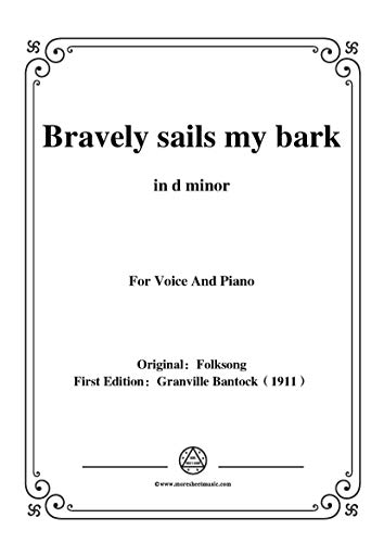 Bantock-Folksong,Bravely sails my bark(Tölf Synir),in d minor,for Voice and Piano (English Edition)