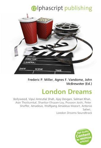 London Dreams: Bollywood, Vipul Amrutlal Shah, Ajay Devgan, Salman Khan,  Asin Thottumkal, Shankar-Ehsaan-Loy, Prasoon Joshi, Peter  Shaffer, Amadeus, ... Antonio Salieri,  London Dreams Soundtrack