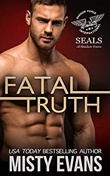 Fatal Truth, SEALs of Shadow Force, Book 1 by [Misty Evans]
