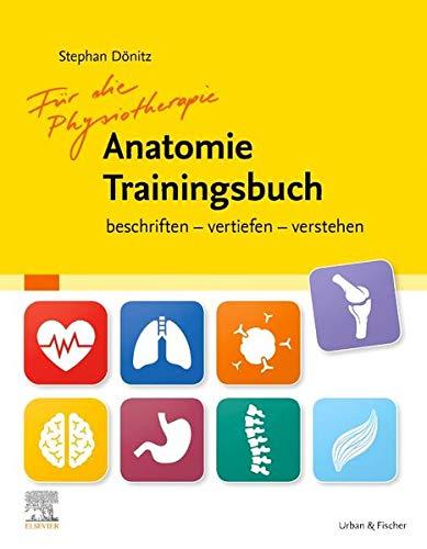 Für die Physiotherapie Anatomie Trainingsbuch: beschriften - vertiefen - verstehen