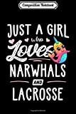 Composition Notebook: Just A Girl Who Loves Narwhals And Lacrosse Gift Women Journal/Notebook Blank Lined Ruled 6x9 100 Pages
