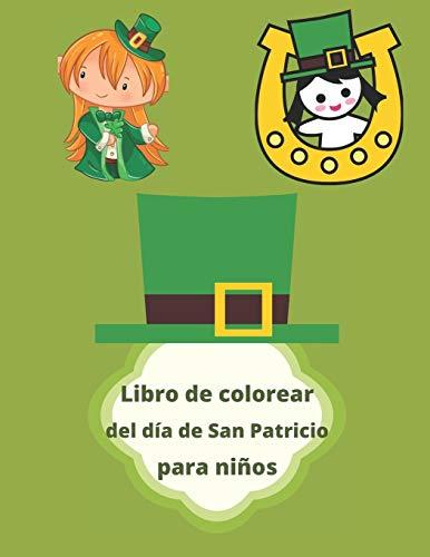 Libro de colorear del día de San Patricio para niños: Dibujos para colorear del Día de San Patricio más actividades divertidas para niños, descubra ... y páginas para colorear para todas las edades