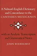 A Nahuatl-English Dictionary and Concordance to the 'Cantares Mexicanos': With an Analytic Transcription and Grammatical Notes