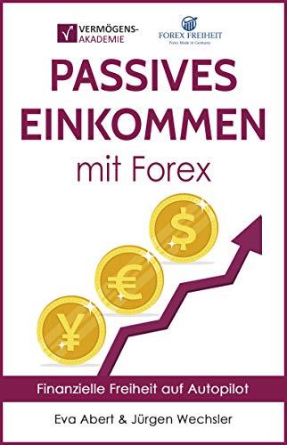 Passives Einkommen mit Forex: Finanzielle Freiheit auf Autopilot