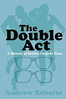 Andrew Roberts - The Double Act: A History Of British Comedy Duos