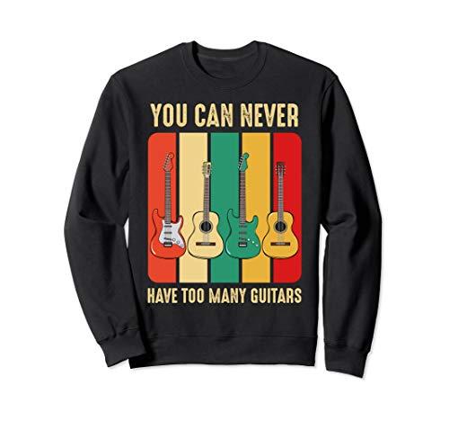 You Can Never Have Too Many Guitars Gitarre Musiker Musik Sweatshirt