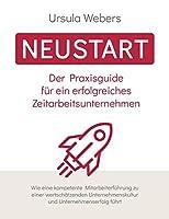Neustart: Der Praxisguide fuer ein erfolgreiches Zeitarbeitsunternehmen