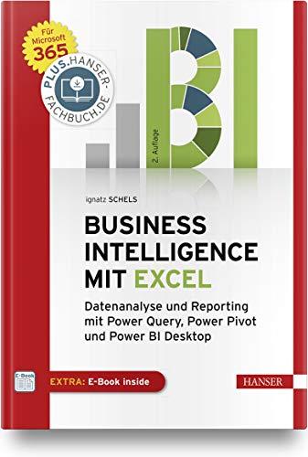 Business Intelligence mit Excel: Datenanalyse und Reporting mit Power Query, Power Pivot und Power BI Desktop. Für Microsoft 365. Inkl. E-Book