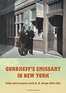 Gurdjieff's Emissary in New York: Talks and Lectures with A. R. Orage 1924-1931 (A. R Orage)