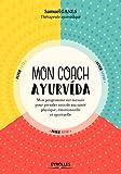 Mon coach ayurveda: Mon programme sur mesure pour prendre soin de ma santé physique, émotionnelle et spirituelle (Eyrolles Pratique)