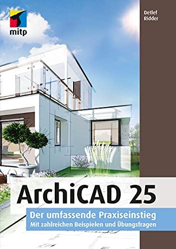 ArchiCAD 25: Der umfassende Praxiseinstieg. Mit zahlreichen Beispielen und Übungsfragen (mitp Professional)