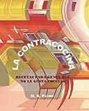 La Contracocina. Recetas para gente que no le gusta cocinar: Recetas de cocina rápidas y fáciles. Fotos disponibles online. (La contracocina. Recetas fáciles y rápidas.)
