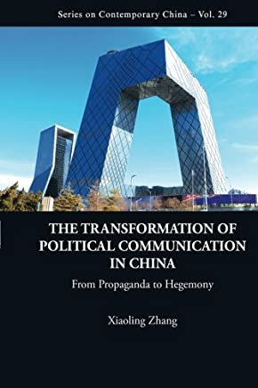 Transformation Of Political Communication In China, The: From Propaganda To Hegemony