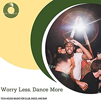 Worry Less, Dance More - Tech House Music For Club, Disco, And Bar