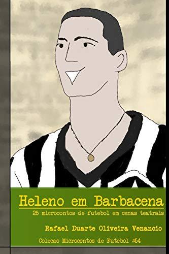 Heleno em Barbacena: 25 microcontos de futebol em cenas teatrais: 54