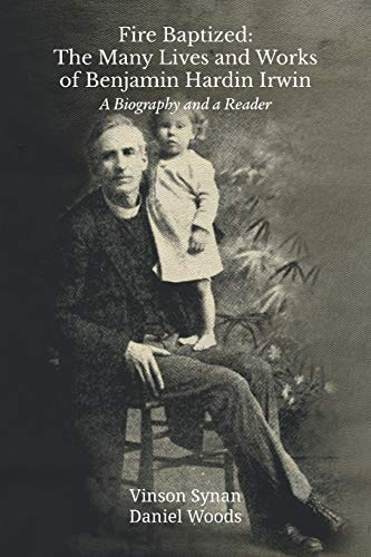 Fire Baptized: The Many Lives and Works of Benjamin Hardin Irwin: A Biography and a Reader (Asbury Theology Seminary)