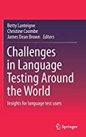 Challenges in Language Testing Around the World: Insights for language test users