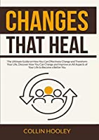 Changes that Heal: The Ultimate Guide on How You Can Effectively Change and Transform Your Life, Discover How You Can Change and Improve on All Aspects of Your Life to Become a Better You