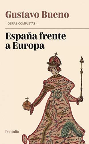 España frente a Europa (Obras completas de Gustavo Bueno nº 1)