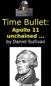 Time Bullet: Apollo 11 Unchained by [Daniel Sullivan]