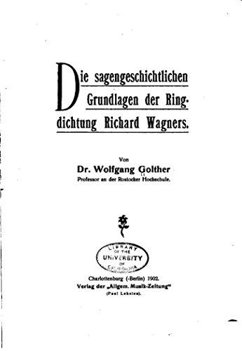 Die Sagengeschichtlichen Grundlagen der Ringdichtung Richard Wagners