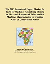 The 2013 Import and Export Market for Parts for Machines Assembling Electric or Electronic Lamps and Tubes and for Machines Manufacturing or Working Glass or Glassware in Africa