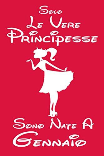 Le Vere Principesse Sono Nate a Gennaio: Regali di compleanno di Gennaio, Quaderno regali, regalo ragazza Gennaio femmina Taccuino regalo Di Compleanno, Princess Notebook Gift