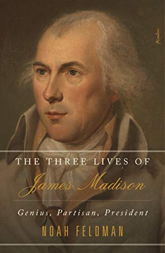 Compare Textbook Prices for The Three Lives of James Madison: Genius, Partisan, President Illustrated Edition ISBN 9781250267009 by Feldman, Noah