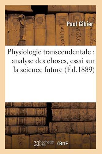 Physiologie transcendentale : analyse des choses, essai sur la science future (Éd.1889)