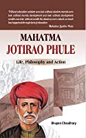 Mahatma Jotirao Phule: Life, Philosophy and Action