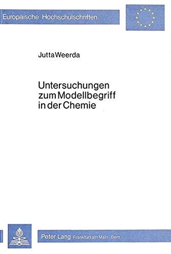 Untersuchungen zum Modellbegriff in der Chemie: Eine empirische Untersuchung bei Schülern (Europäische Hochschulschriften / European University ... Education / Série 11: Pédagogie, Band 149)