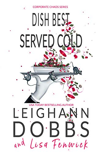 Dish Best Served Cold (Corporate Chaos Series Book 5) by [Leighann Dobbs, Lisa Fenwick]