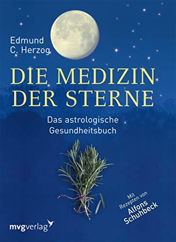 Die Medizin der Sterne: Das astrologische Gesundheitsbuch