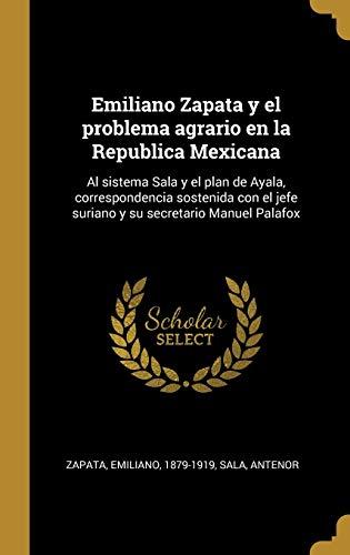 Emiliano Zapata y el problema agrario en la Republica Mexicana: Al sistema...