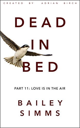 DEAD IN BED By Bailey Simms (Part 11: Love Is In The Air) (English Edition)