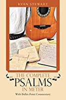 The Complete Psalms in Meter: With Bullet-point Commentary