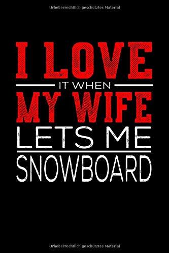 Notizbuch I Love It When My Wife Lets Me Snowboard: Notizbuch kariert 120 karierte Seiten Din A5 perfekt als Skizzenbuch, Arbeitsheft, Tagebuch Geschenk für Snowboarder und Snowboard Fans